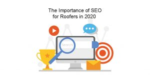 The Importance of SEO for Roofers in 2020 -2